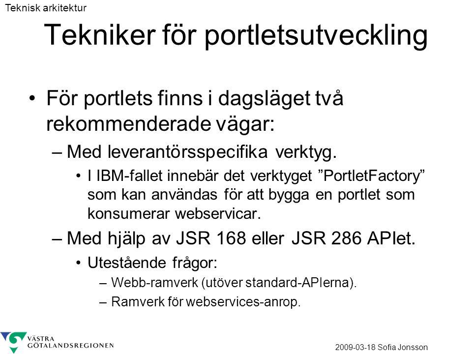 2009-03-18 Sofia Jonsson Tekniker för portletsutveckling För portlets finns i dagsläget två rekommenderade vägar: –Med leverantörsspecifika verktyg.