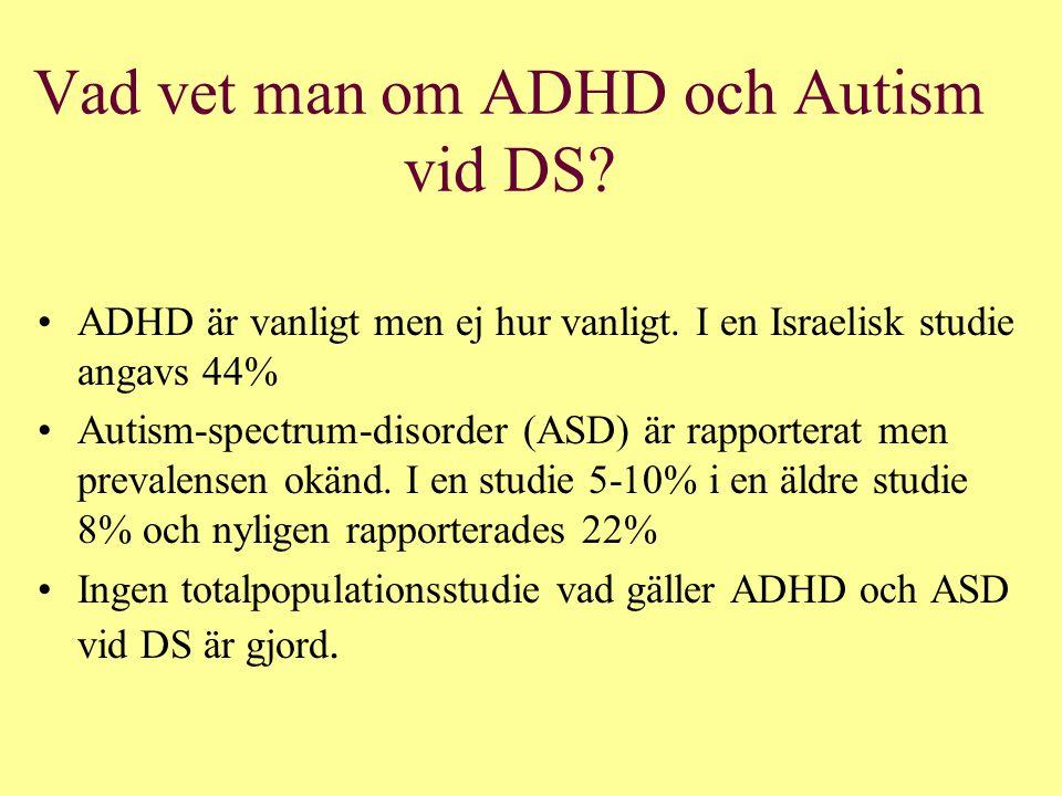 Vad vet man om ADHD och Autism vid DS.ADHD är vanligt men ej hur vanligt.