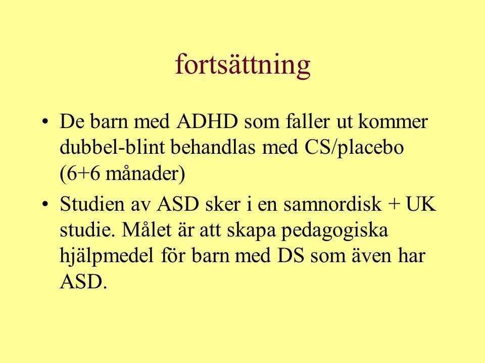 fortsättning De barn med ADHD som faller ut kommer dubbel-blint behandlas med CS/placebo (6+6 månader) Studien av ASD sker i en samnordisk + UK studie.