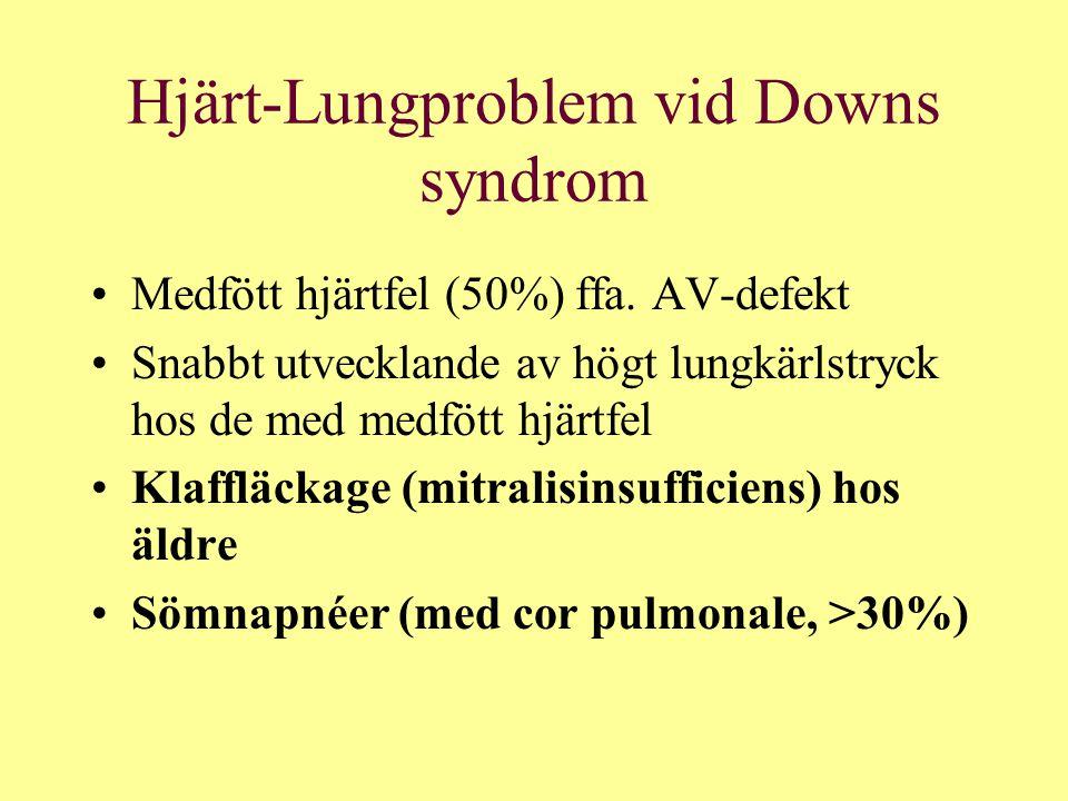 Hjärt-Lungproblem vid Downs syndrom Medfött hjärtfel (50%) ffa. AV-defekt Snabbt utvecklande av högt lungkärlstryck hos de med medfött hjärtfel Klaffl