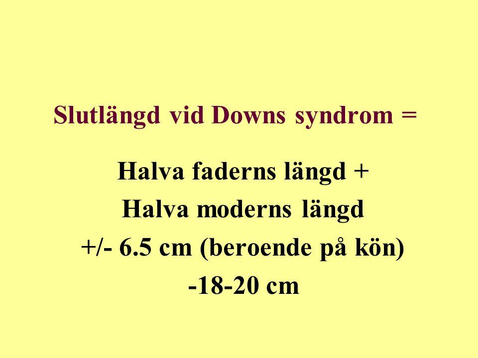 Slutlängd vid Downs syndrom = Halva faderns längd + Halva moderns längd +/- 6.5 cm (beroende på kön) -18-20 cm