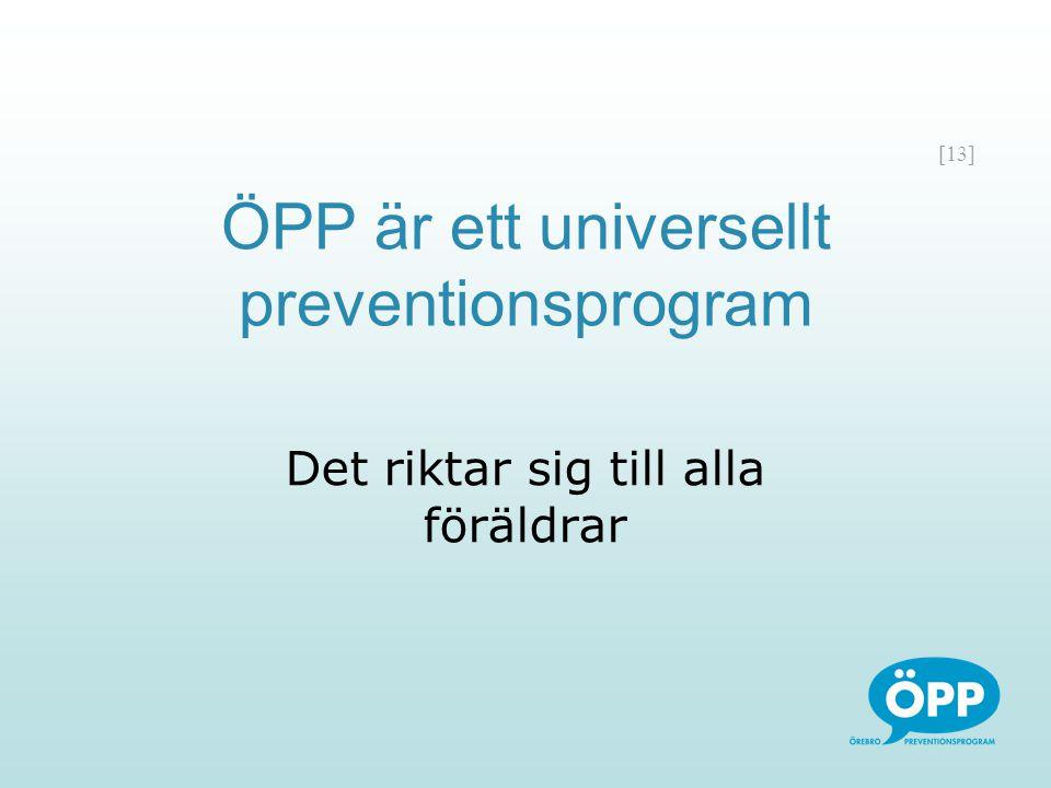 [13] ÖPP är ett universellt preventionsprogram Det riktar sig till alla föräldrar