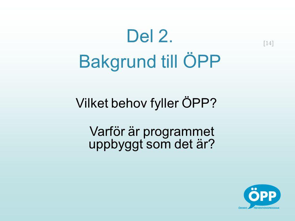 [14] Del 2. Bakgrund till ÖPP Vilket behov fyller ÖPP? Varför är programmet uppbyggt som det är?