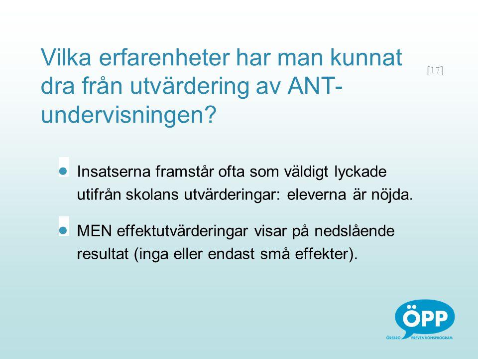 [17] Vilka erfarenheter har man kunnat dra från utvärdering av ANT- undervisningen? Insatserna framstår ofta som väldigt lyckade utifrån skolans utvär
