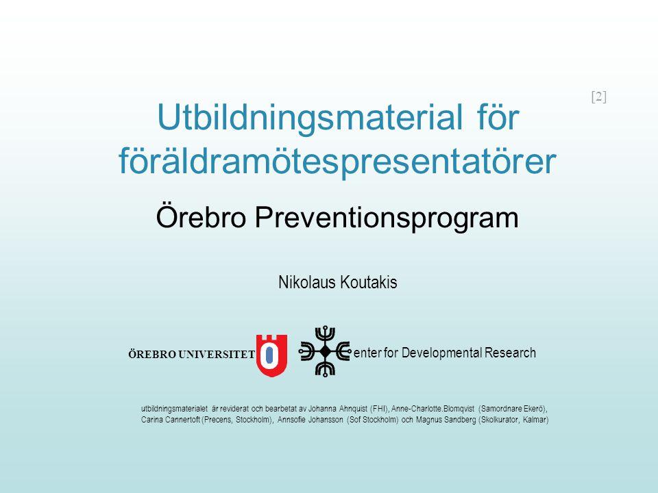[2] Utbildningsmaterial för föräldramötespresentatörer Örebro Preventionsprogram enter for Developmental Research ÖREBRO UNIVERSITET utbildningsmateri