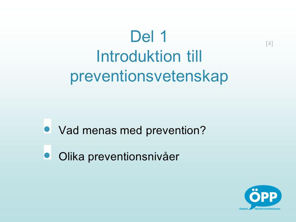 [4] Del 1 Introduktion till preventionsvetenskap Vad menas med prevention? Olika preventionsnivåer