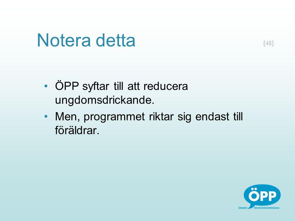 [48] Notera detta ÖPP syftar till att reducera ungdomsdrickande. Men, programmet riktar sig endast till föräldrar.
