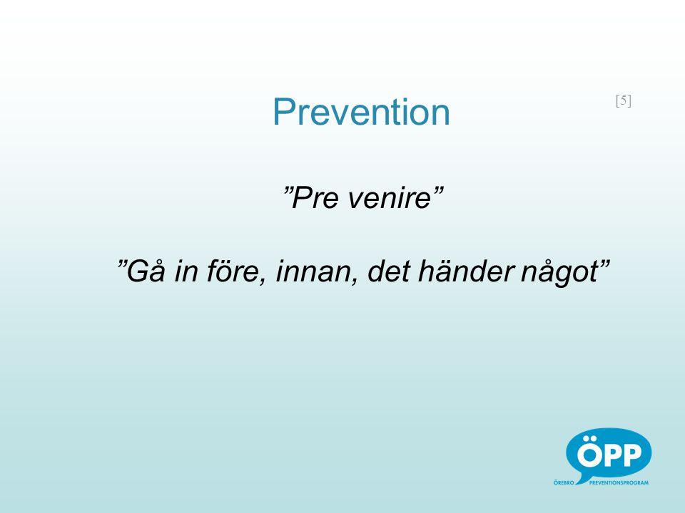 """[5] Prevention """"Pre venire"""" """"Gå in före, innan, det händer något"""""""