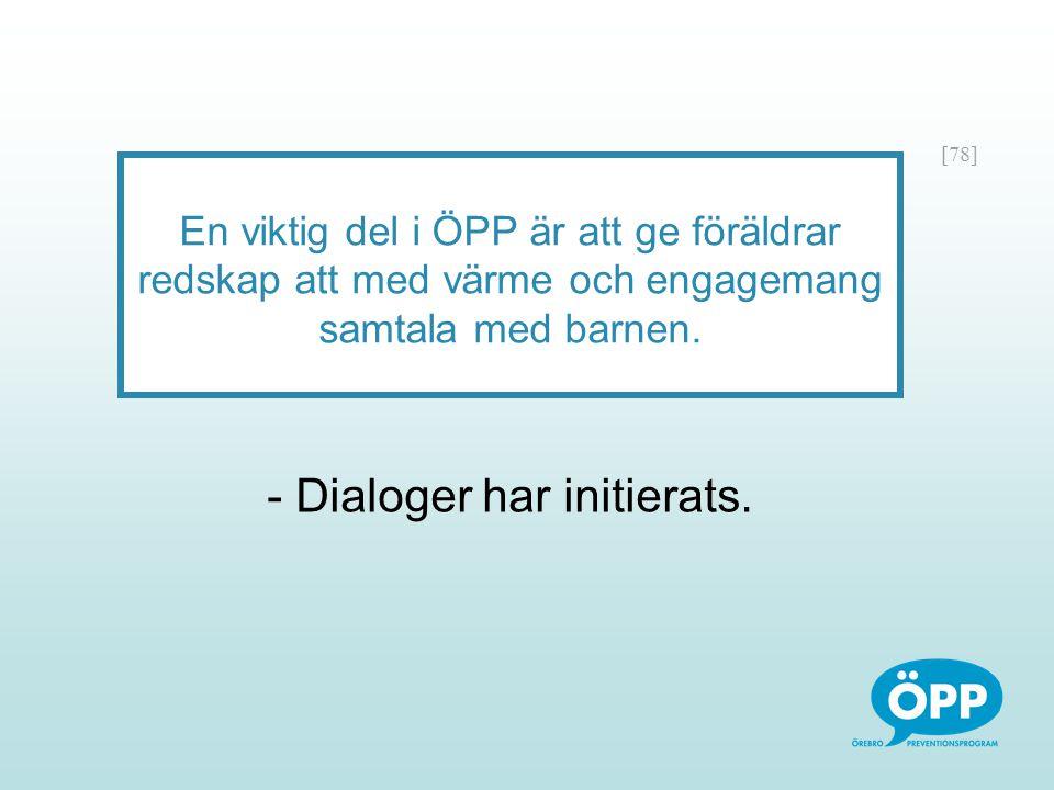 [78] En viktig del i ÖPP är att ge föräldrar redskap att med värme och engagemang samtala med barnen. - Dialoger har initierats.