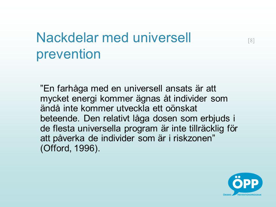 """[8] Nackdelar med universell prevention """"En farhåga med en universell ansats är att mycket energi kommer ägnas åt individer som ändå inte kommer utvec"""
