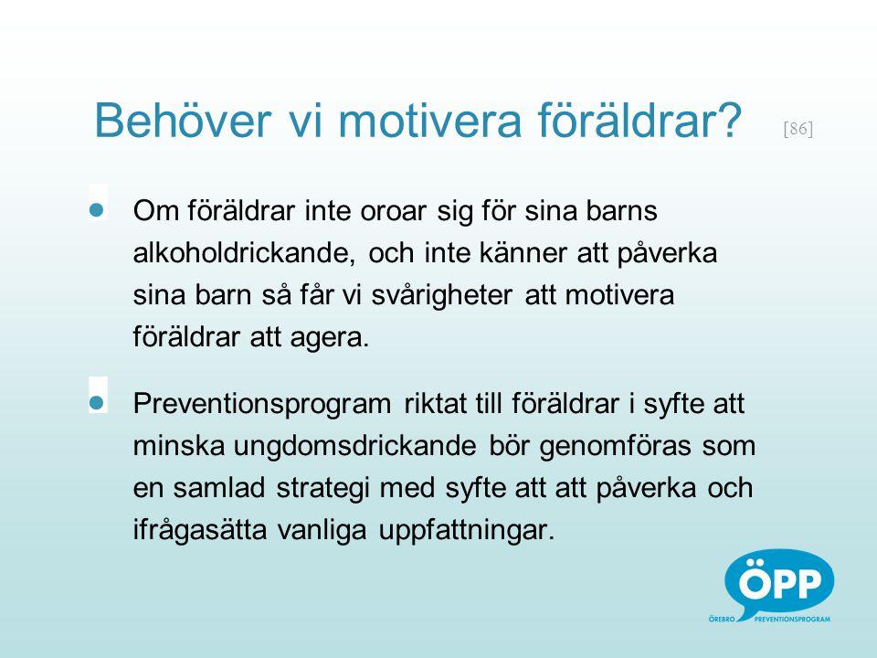 [86] Behöver vi motivera föräldrar? Om föräldrar inte oroar sig för sina barns alkoholdrickande, och inte känner att påverka sina barn så får vi svåri