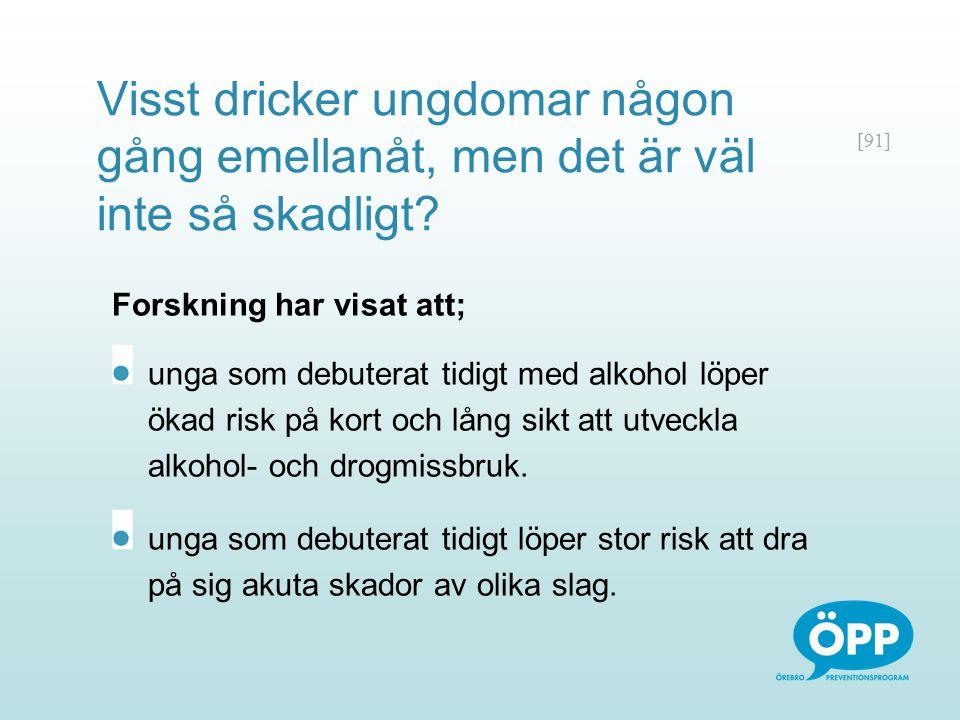 [91] Visst dricker ungdomar någon gång emellanåt, men det är väl inte så skadligt? Forskning har visat att; unga som debuterat tidigt med alkohol löpe