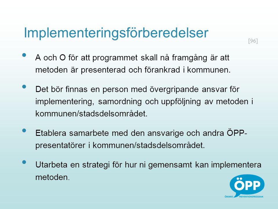 [96] Implementeringsförberedelser A och O för att programmet skall nå framgång är att metoden är presenterad och förankrad i kommunen. Det bör finnas