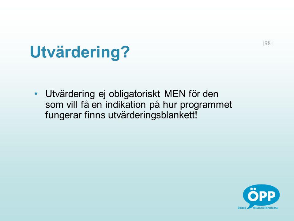 [98] Utvärdering? Utvärdering ej obligatoriskt MEN för den som vill få en indikation på hur programmet fungerar finns utvärderingsblankett!