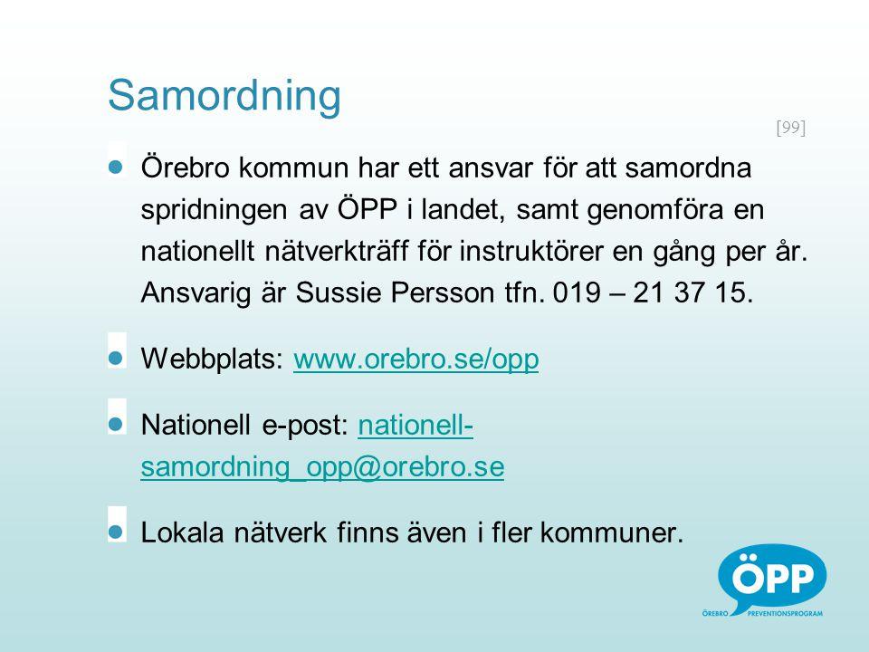 [99] Samordning Örebro kommun har ett ansvar för att samordna spridningen av ÖPP i landet, samt genomföra en nationellt nätverkträff för instruktörer