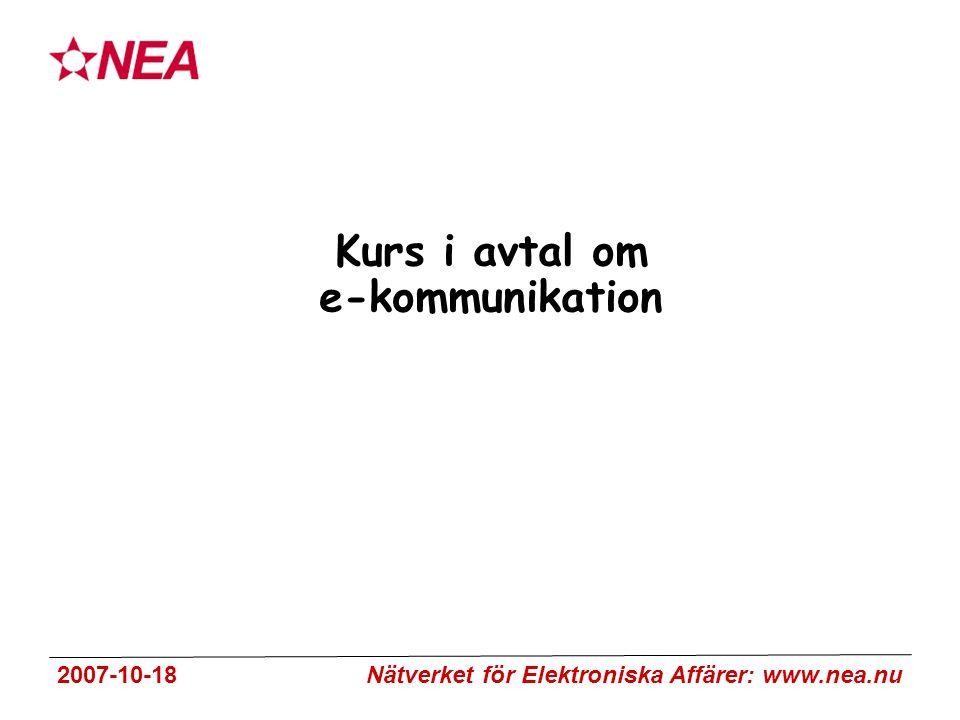 2007-10-18 Nätverket för Elektroniska Affärer: www.nea.nu Kurs i avtal om e-kommunikation