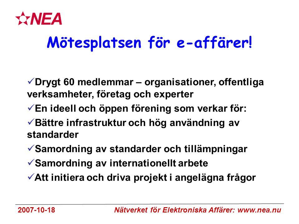 2007-10-18 Nätverket för Elektroniska Affärer: www.nea.nu Mötesplatsen för e-affärer.