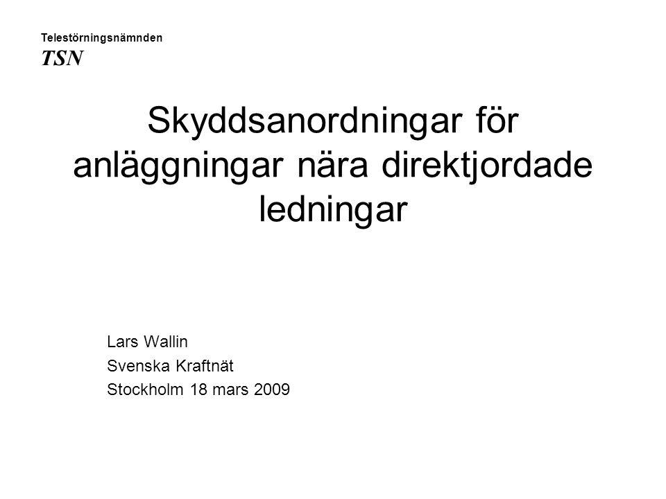 Skyddsanordningar för anläggningar nära direktjordade ledningar Lars Wallin Svenska Kraftnät Stockholm 18 mars 2009 Telestörningsnämnden TSN