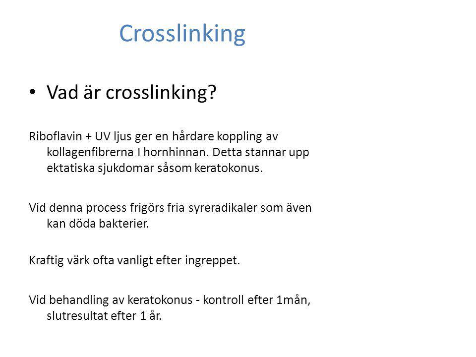 Crosslinking Vad är crosslinking? Riboflavin + UV ljus ger en hårdare koppling av kollagenfibrerna I hornhinnan. Detta stannar upp ektatiska sjukdomar