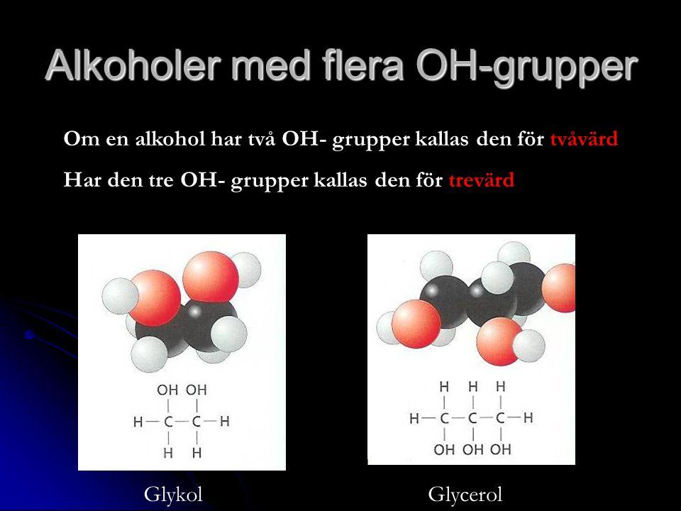 Alkoholer med flera OH-grupper Om en alkohol har två OH- grupper kallas den för tvåvärd Har den tre OH- grupper kallas den för trevärd GlykolGlycerol