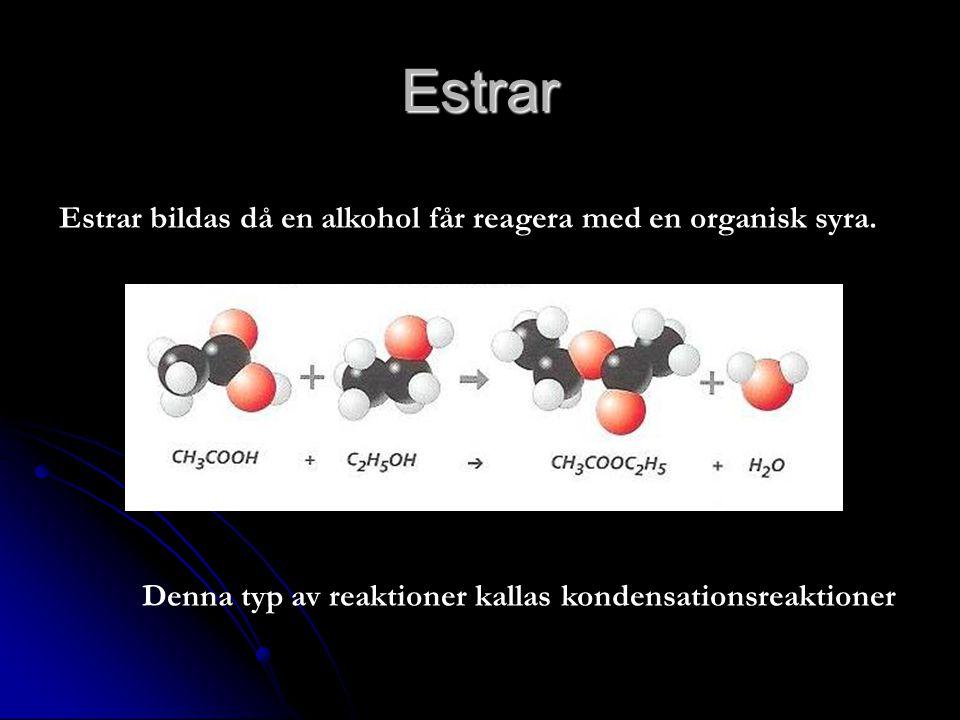 Estrar Estrar bildas då en alkohol får reagera med en organisk syra. Denna typ av reaktioner kallas kondensationsreaktioner