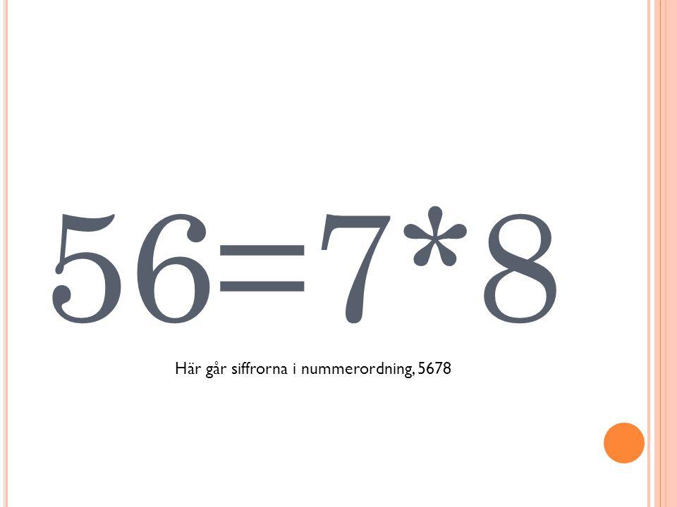 56=7*8 Här går siffrorna i nummerordning, 5678