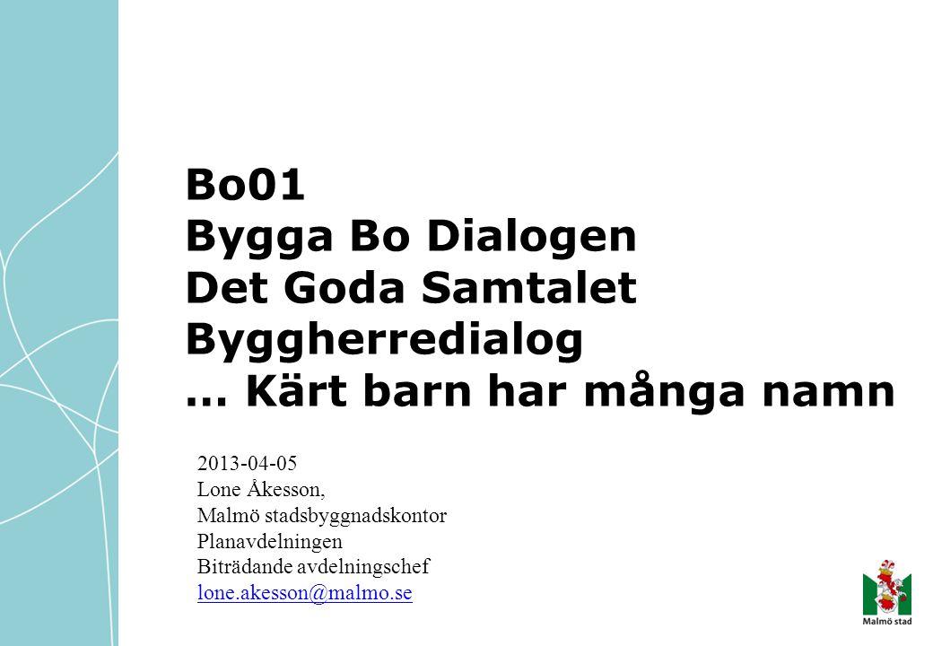 Bo01 Bygga Bo Dialogen Det Goda Samtalet Byggherredialog … Kärt barn har många namn 2013-04-05 Lone Åkesson, Malmö stadsbyggnadskontor Planavdelningen