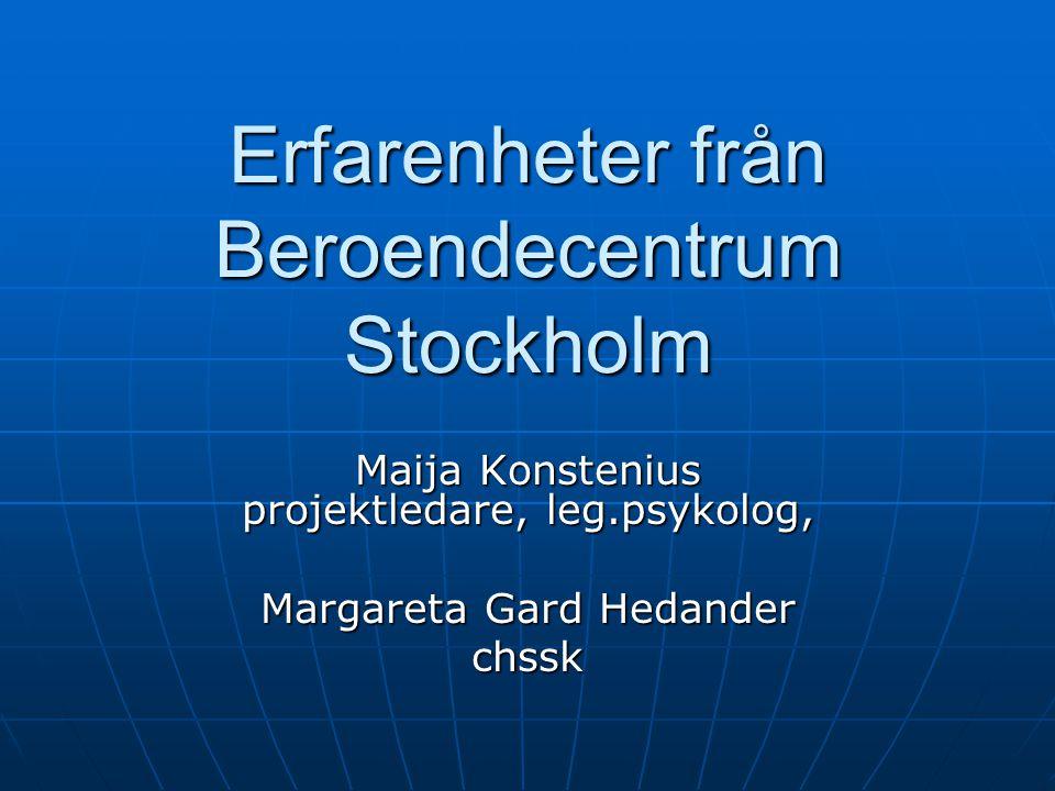 Erfarenheter från Beroendecentrum Stockholm Maija Konstenius projektledare, leg.psykolog, Margareta Gard Hedander chssk