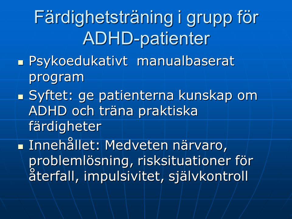 Färdighetsträning i grupp för ADHD-patienter Psykoedukativt manualbaserat program Psykoedukativt manualbaserat program Syftet: ge patienterna kunskap