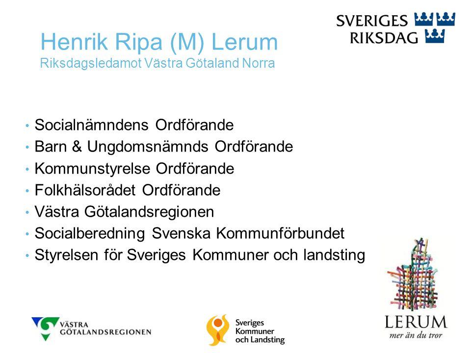 Henrik Ripa (M) Lerum Riksdagsledamot Västra Götaland Norra Socialnämndens Ordförande Barn & Ungdomsnämnds Ordförande Kommunstyrelse Ordförande Folkhä