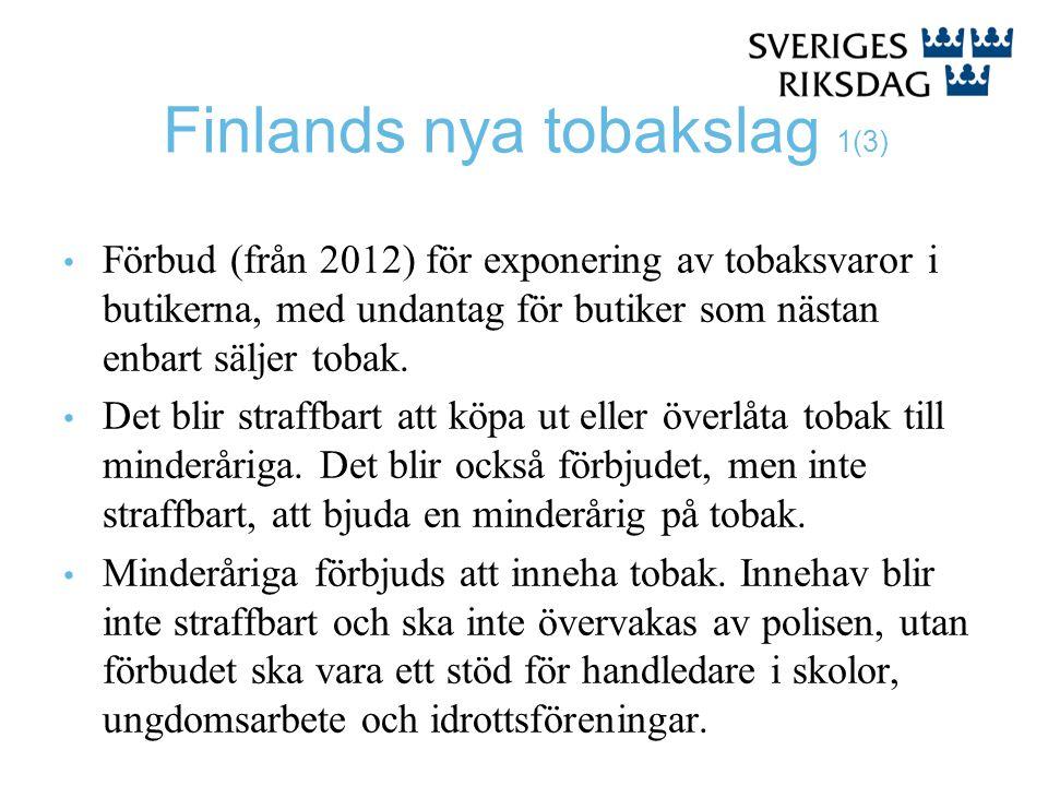 Finlands nya tobakslag 1(3) Förbud (från 2012) för exponering av tobaksvaror i butikerna, med undantag för butiker som nästan enbart säljer tobak.