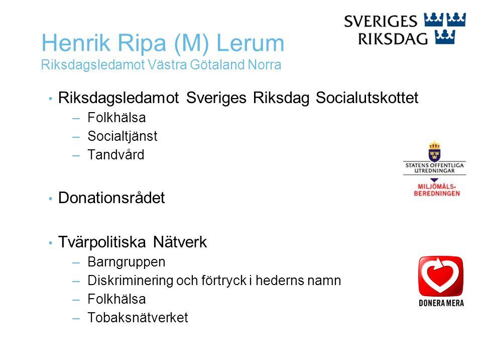 Henrik Ripa (M) Lerum Riksdagsledamot Västra Götaland Norra Riksdagsledamot Sveriges Riksdag Socialutskottet –Folkhälsa –Socialtjänst –Tandvård Donati