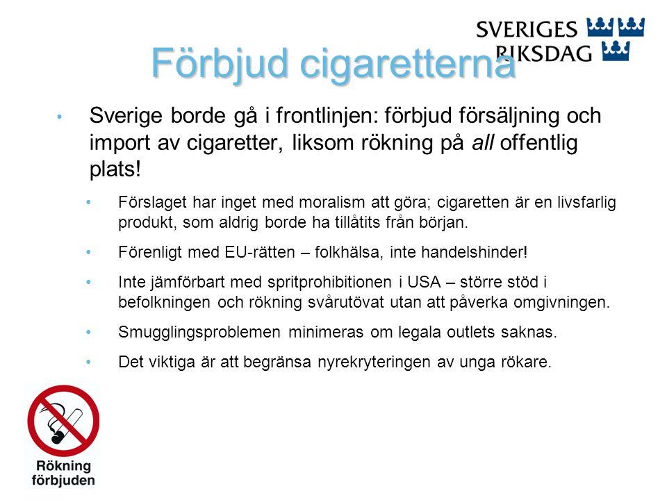 Förbjud cigaretterna Sverige borde gå i frontlinjen: förbjud försäljning och import av cigaretter, liksom rökning på all offentlig plats! Förslaget ha