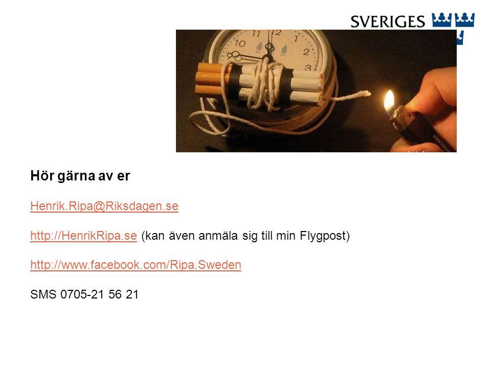 Hör gärna av er Henrik.Ripa@Riksdagen.se http://HenrikRipa.sehttp://HenrikRipa.se (kan även anmäla sig till min Flygpost) http://www.facebook.com/Ripa.Sweden SMS 0705-21 56 21