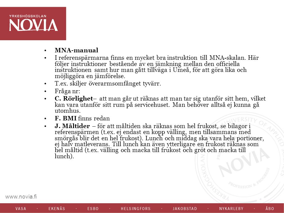 www.novia.fi MNA-manual I referenspärmarna finns en mycket bra instruktion till MNA-skalan. Här följer instruktioner bestående av en jämkning mellan d