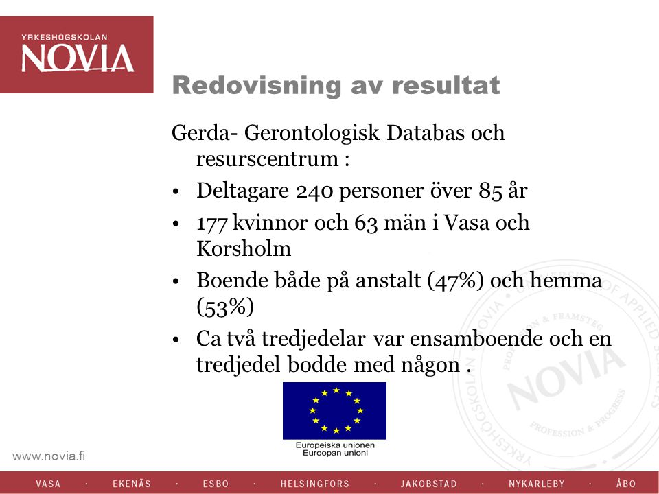 Redovisning av resultat Gerda- Gerontologisk Databas och resurscentrum : Deltagare 240 personer över 85 år 177 kvinnor och 63 män i Vasa och Korsholm