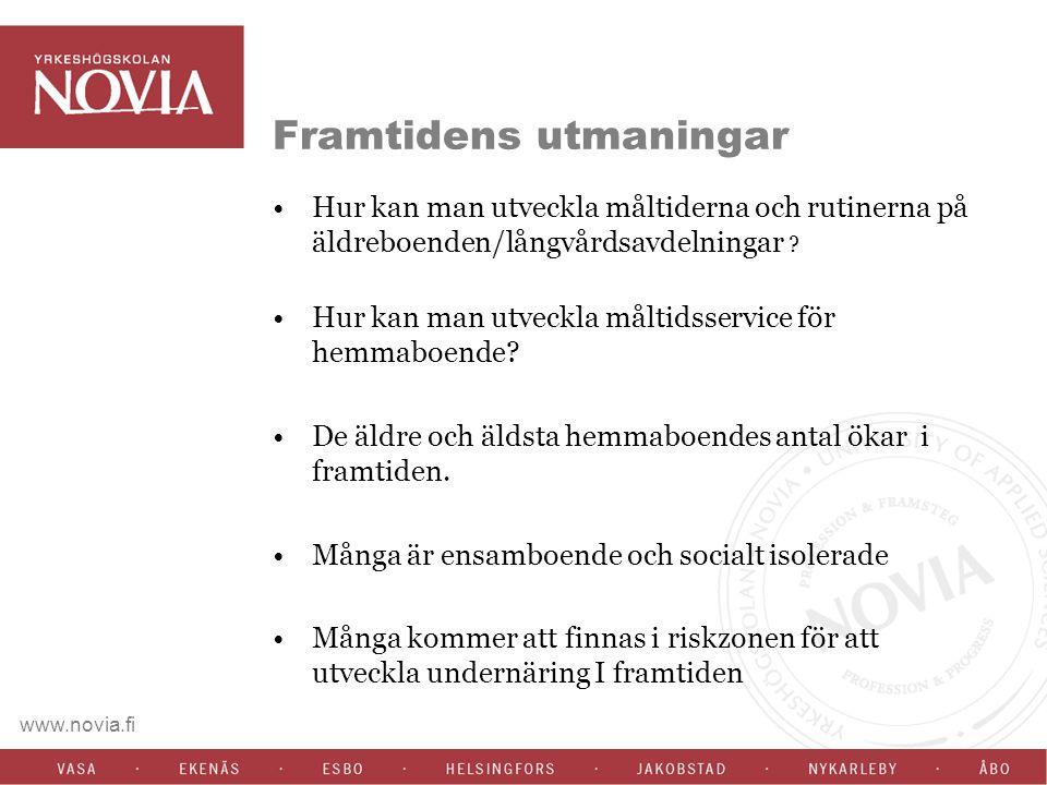 www.novia.fi Framtidens utmaningar Hur kan man utveckla måltiderna och rutinerna på äldreboenden/långvårdsavdelningar ? Hur kan man utveckla måltidsse