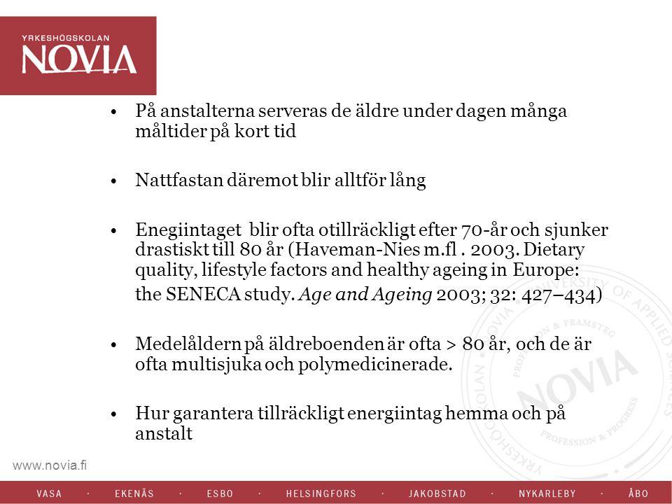 www.novia.fi På anstalterna serveras de äldre under dagen många måltider på kort tid Nattfastan däremot blir alltför lång Enegiintaget blir ofta otillräckligt efter 70-år och sjunker drastiskt till 80 år (Haveman-Nies m.fl.