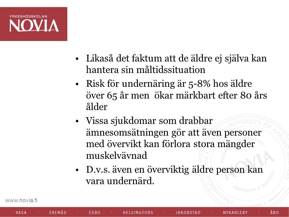 www.novia.fi Likaså det faktum att de äldre ej själva kan hantera sin måltidssituation Risk för undernäring är 5-8% hos äldre över 65 år men ökar märkbart efter 80 års ålder Vissa sjukdomar som drabbar ämnesomsätningen gör att även personer med övervikt kan förlora stora mängder muskelvävnad D.v.s.