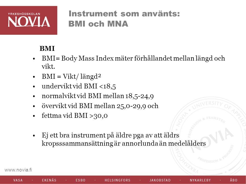 www.novia.fi MNA MNA= mini nutritional assessment Kartlägger även en del av kostvanorna Ett bra sätt att hitta de äldre som har risk för undernäring MNA graderas enligt poäng: <17 poäng betyder undernäring 17-23,5 poäng betyder risk för undernäring >24 betyder normalt nutritionstillstånd (välnutrinerad) Bra instrument för att kunna mäta äldres näringstillstånd på ett objektivt sätt