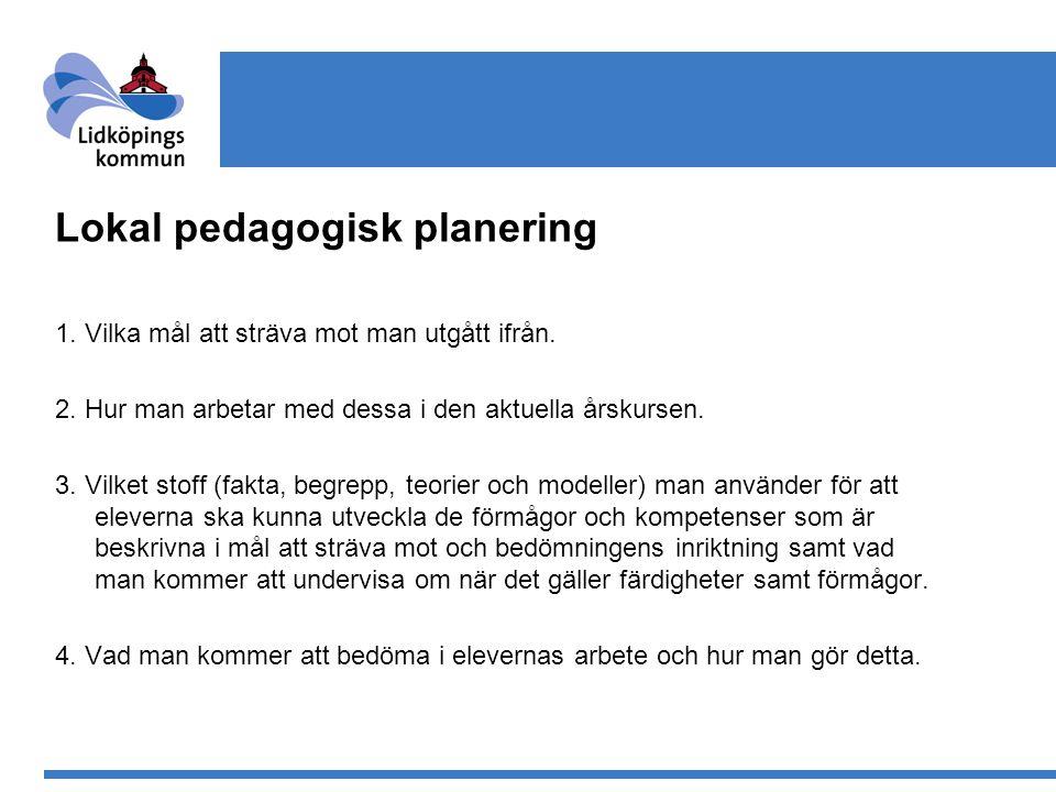 Lokal pedagogisk planering 1. Vilka mål att sträva mot man utgått ifrån. 2. Hur man arbetar med dessa i den aktuella årskursen. 3. Vilket stoff (fakta