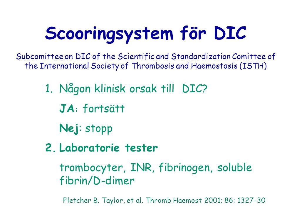 DIC diagnos 1 1.Fletcher B. Taylor, et al. Thromb Haemost 2001; 86: 1327-30 2.