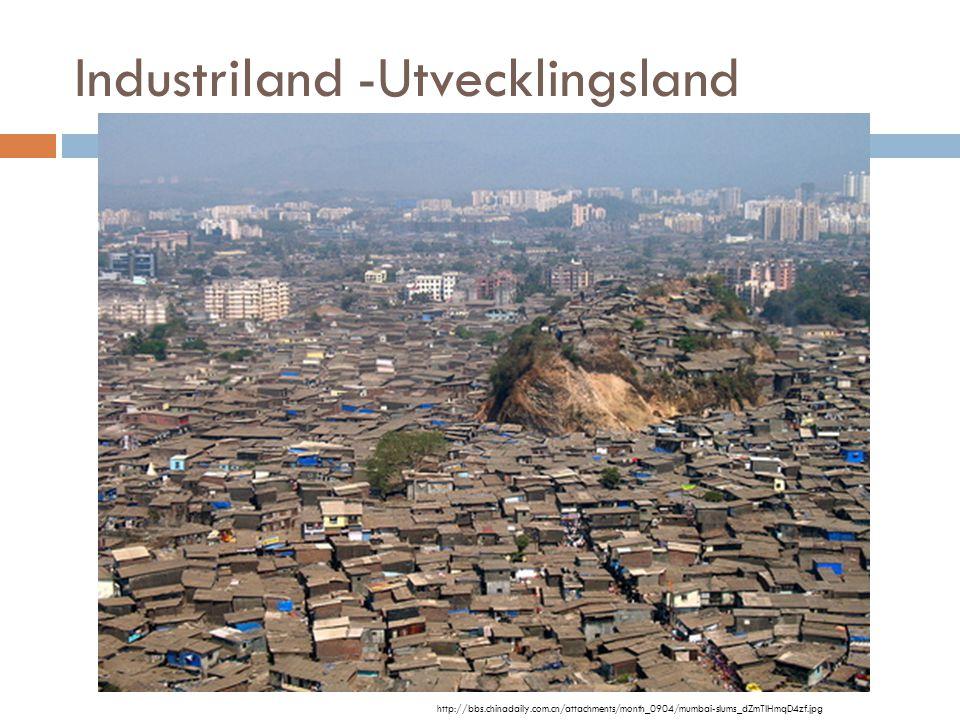 Industriland -Utvecklingsland http://bbs.chinadaily.com.cn/attachments/month_0904/mumbai-slums_dZmTIHmqD4zf.jpg