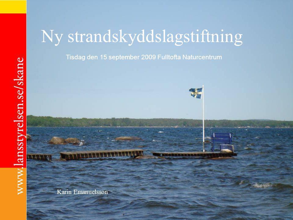 Ny strandskyddslagstiftning Karin Emanuelsson Tisdag den 15 september 2009 Fulltofta Naturcentrum