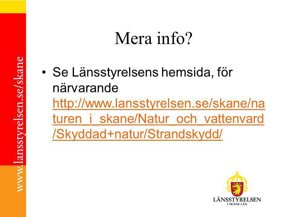 Mera info? Se Länsstyrelsens hemsida, för närvarande http://www.lansstyrelsen.se/skane/na turen_i_skane/Natur_och_vattenvard /Skyddad+natur/Strandskyd