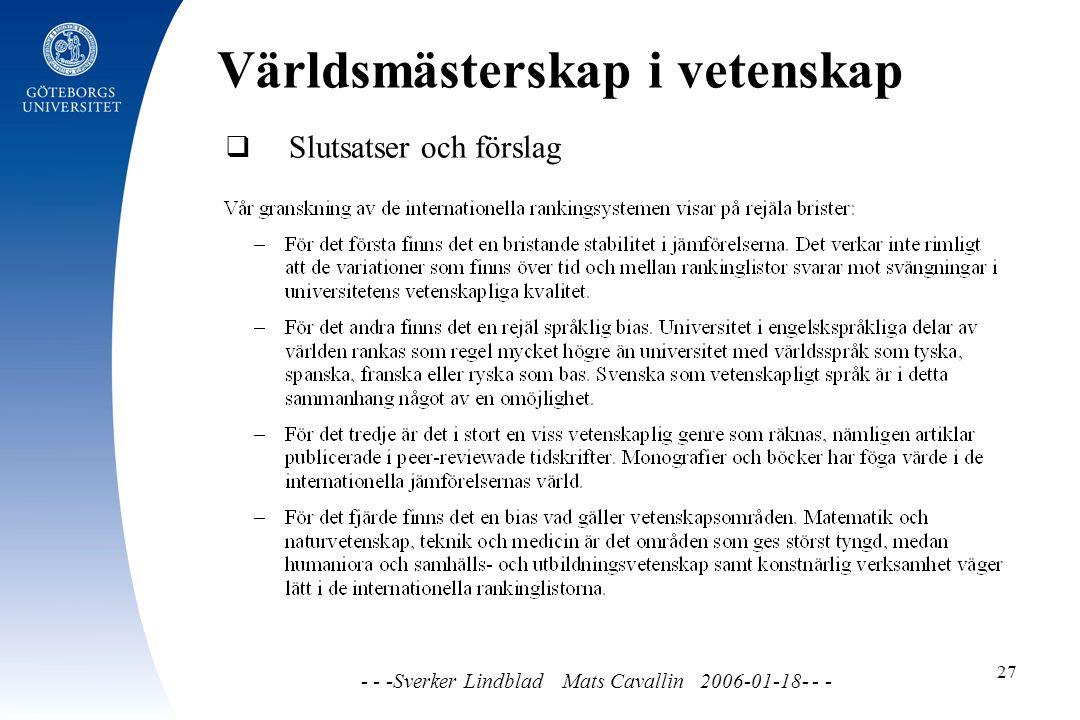 Världsmästerskap i vetenskap - - -Sverker Lindblad Mats Cavallin 2006-01-18- - - 27  Slutsatser och förslag