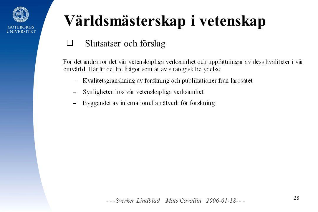 Världsmästerskap i vetenskap - - -Sverker Lindblad Mats Cavallin 2006-01-18- - - 28  Slutsatser och förslag