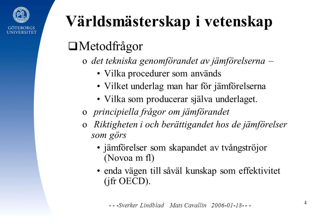 Världsmästerskap i vetenskap - - -Sverker Lindblad Mats Cavallin 2006-01-18- - - 4  Metodfrågor o det tekniska genomförandet av jämförelserna – Vilka procedurer som används Vilket underlag man har för jämförelserna Vilka som producerar själva underlaget.