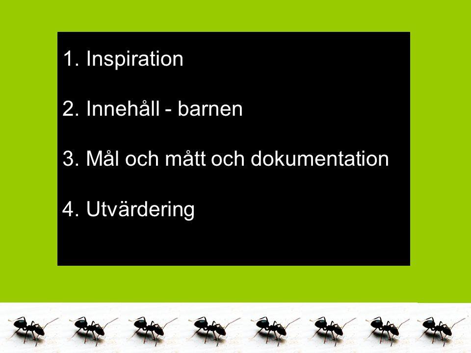Marika Alneng & Catarina Jacobsson 2011 1. Inspiration 2. Innehåll - barnen 3. Mål och mått och dokumentation 4. Utvärdering