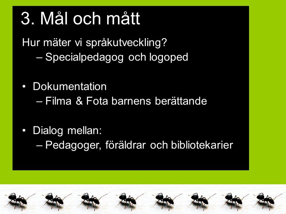 Marika Alneng & Catarina Jacobsson 2011 Hur mäter vi språkutveckling? –Specialpedagog och logoped Dokumentation –Filma & Fota barnens berättande Dialo